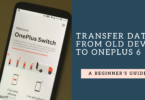 transfer apps and data from your old phone to OnePlus 6