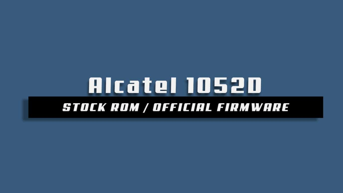 Download and Install Stock ROM On Alcatel 1052D [Official Firmware]