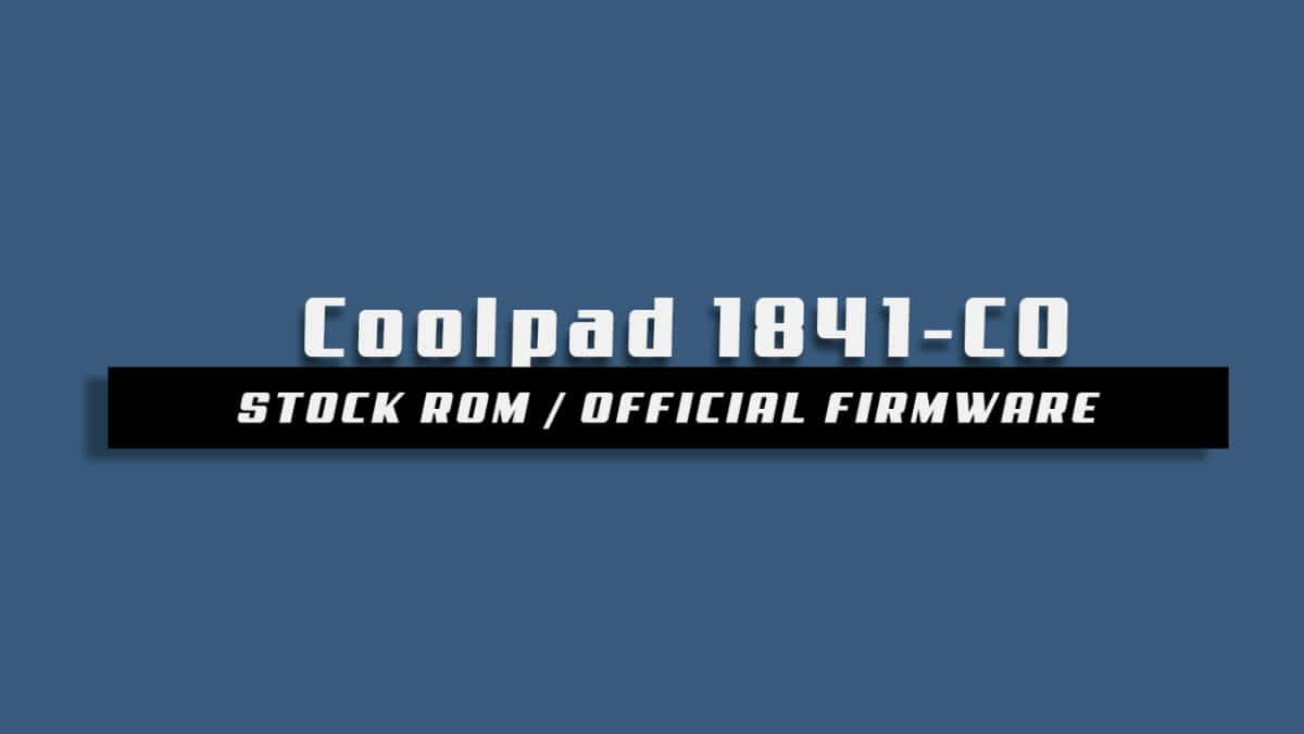 Download and Install Stock ROM On Coolpad 1841-C0 [Official Firmware]