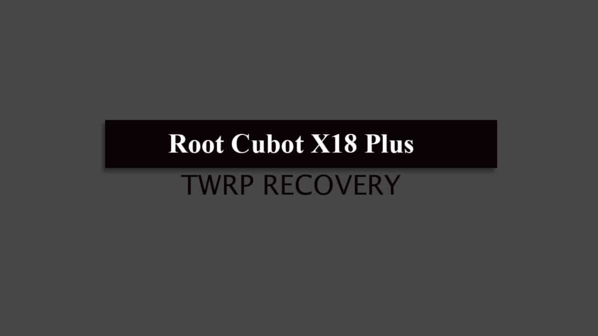 Root Cubot X18 Plus and Install TWRP Recovery
