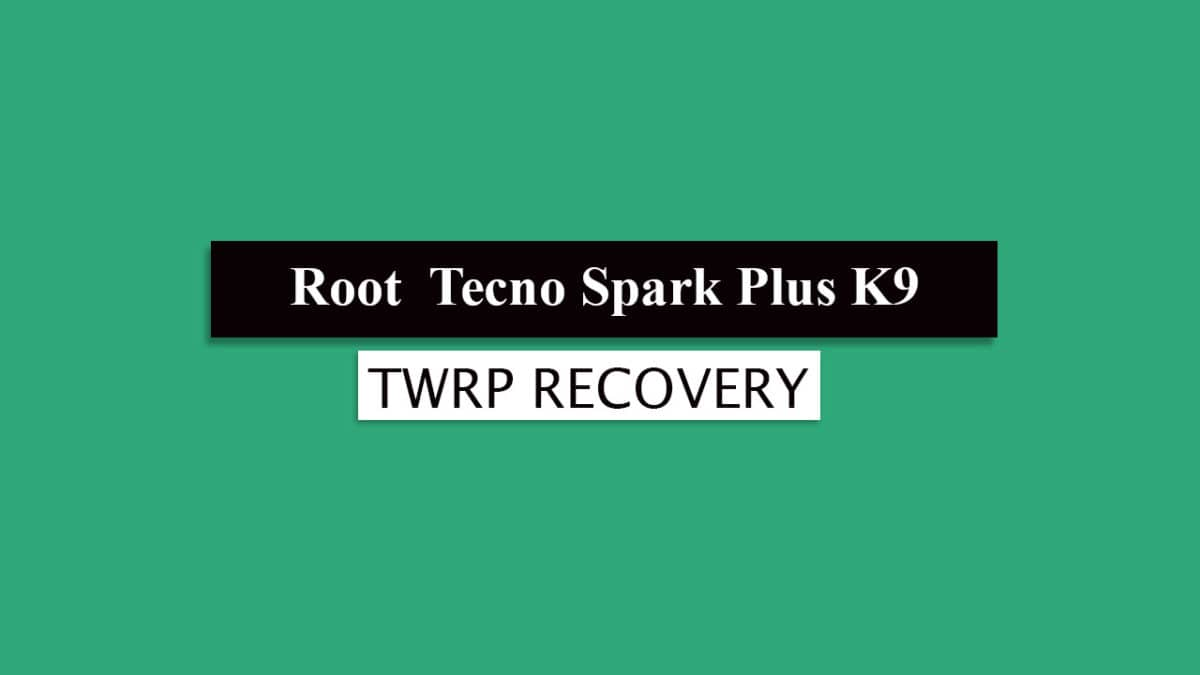 Root Tecno Spark Plus K9 and Install TWRP Recovery (Tecno K9)