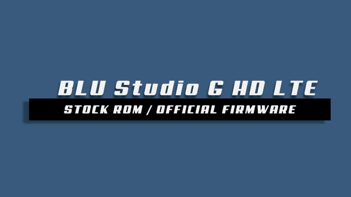 Download and Install Stock ROM On BLU Studio G HD LTE [Offficial Firmware]