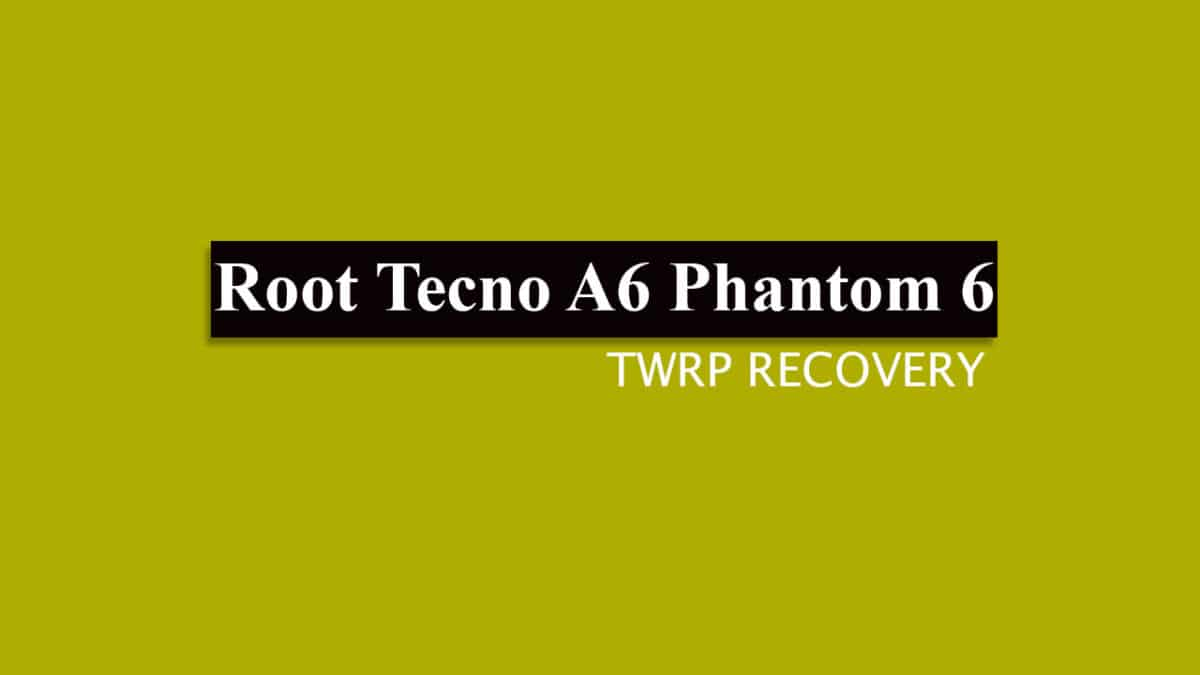 Root Tecno A6 Phantom 6 and Install TWRP Recovery