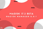 Download Latest Magisk 17.3 Beta and Magisk Manager 6.0.1 (Magisk Zip)