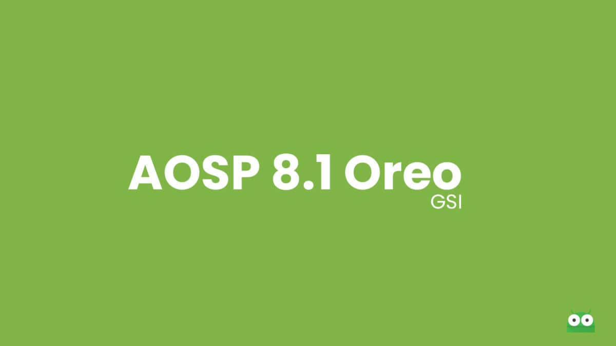 Download and Install AOSP Android 8.1 Oreo on General Mobile GM 8 (GSI)