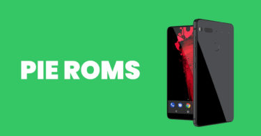 Best Android Pie ROMs For Essential Phone PH-1 (Android 9.0)