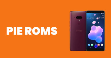 Best Android Pie ROMs For HTC U12 Plus | Android 9.0 ROMs