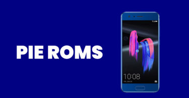[Full List] Best Android Pie ROMs For Honor 9 | Android 9.0 ROMs