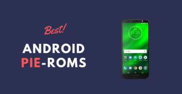 Best Android Pie ROMs For Moto G6 Plus | Android 9.0 ROMs