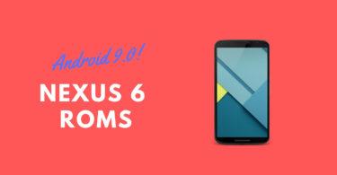 Android Pie ROMs For Nexus 6