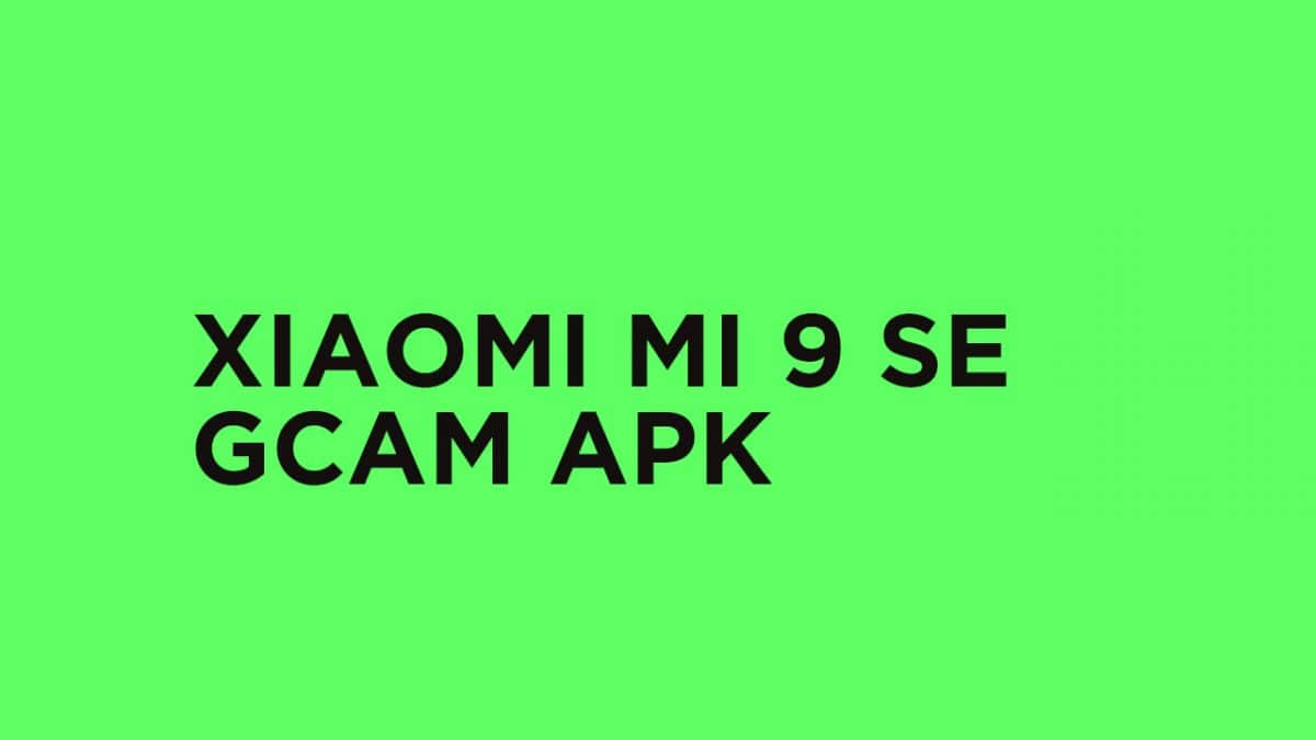 [GCam] Download Google Camera Port for Xiaomi Mi 9 SE (APK)