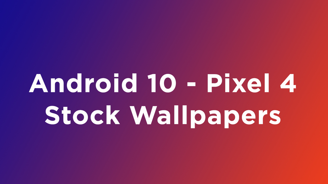 Download Pixel 4 Android 10 Leaked Wallpapers [Updated Regularly]