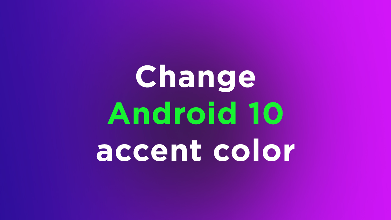 change Android 10 accent color [easy steps]