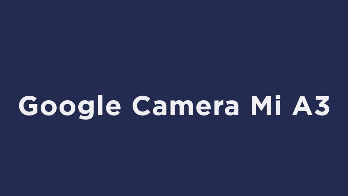 Download Google Camera for Mi A3 (APK)