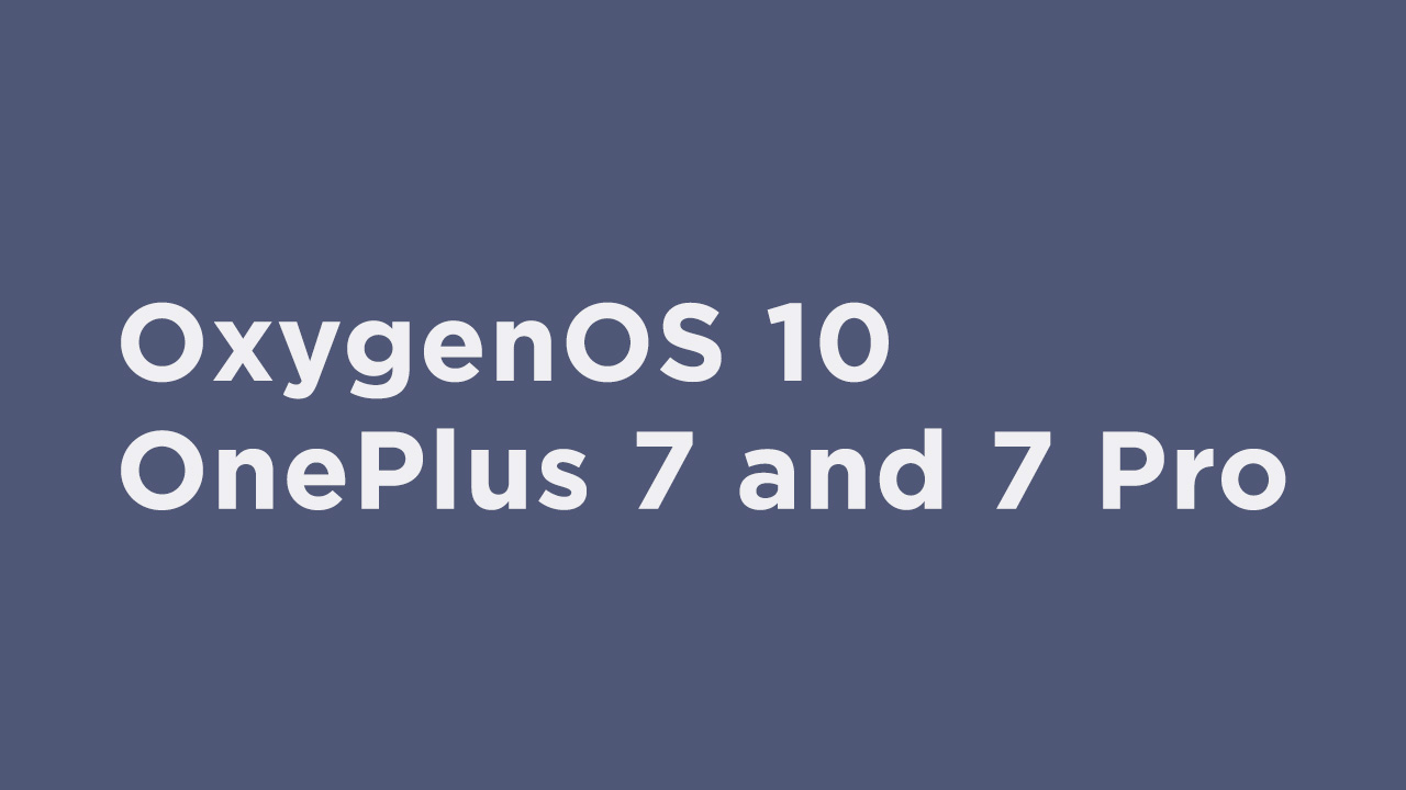 OxygenOS 10 for OnePlus 7 and 7 Pro