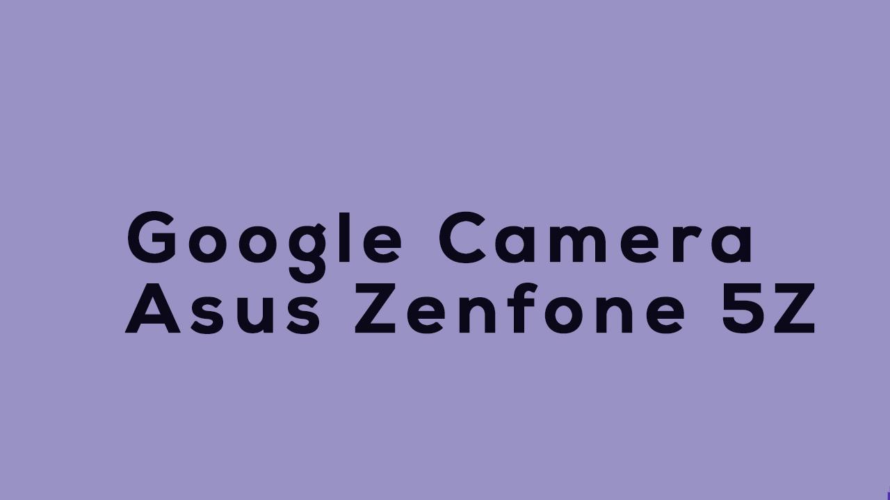 Download Google Camera for Asus Zenfone 5Z