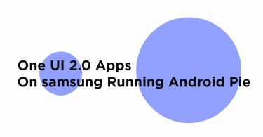 Install One UI 2.0 Apps For Samsung Device on Android 9.0 Pie