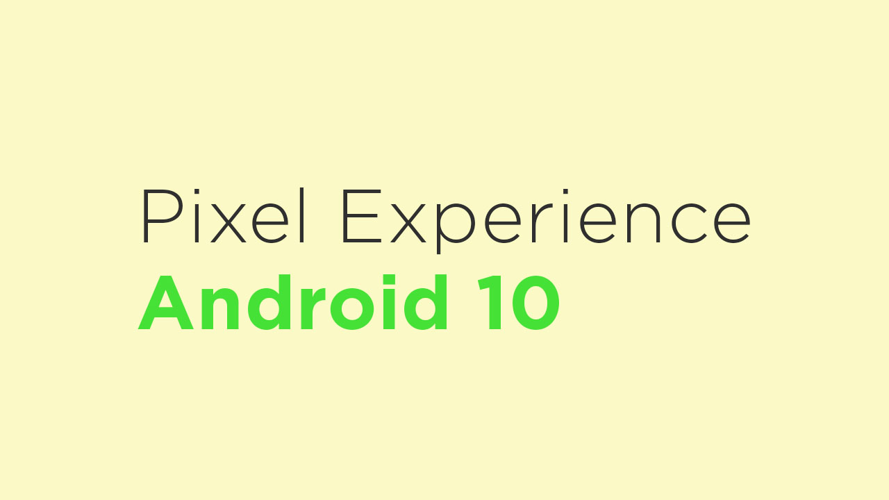 InstallPixel Experience Android 10 On Xiaomi Mi A1