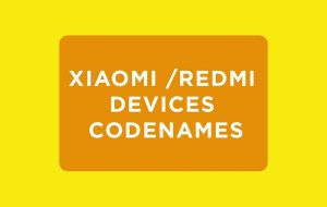 Xiaomi and Redmi Devices Codenames