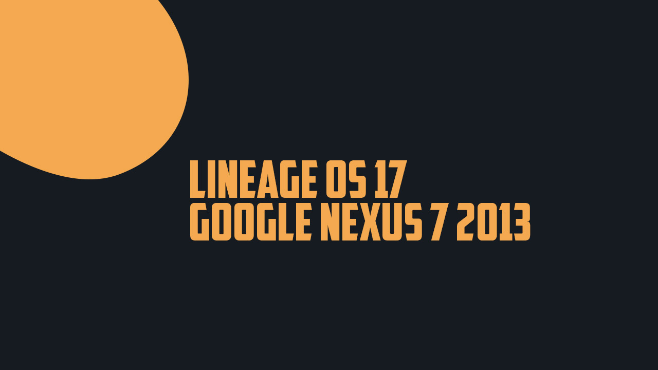Install Lineage OS 17 On Google Nexus 7 2013 | Android 10