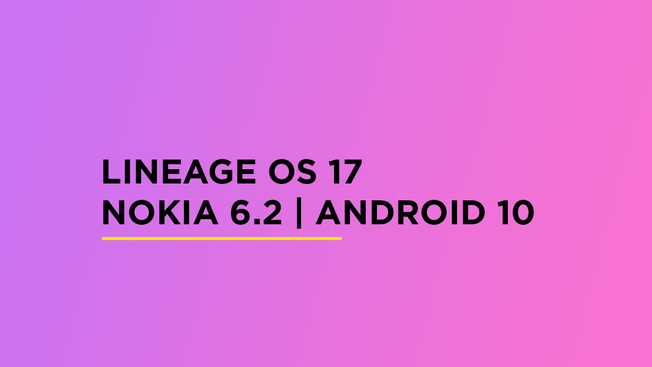 Install Lineage OS 17 On Nokia 6.2 | Android 10