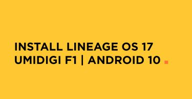 Install Lineage OS 17 On UMiDIGI F1 | Android 10