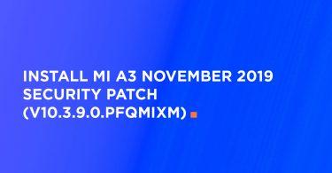 Install Mi A3 November 2019 Security Patch (V10.3.9.0.PFQMIXM)