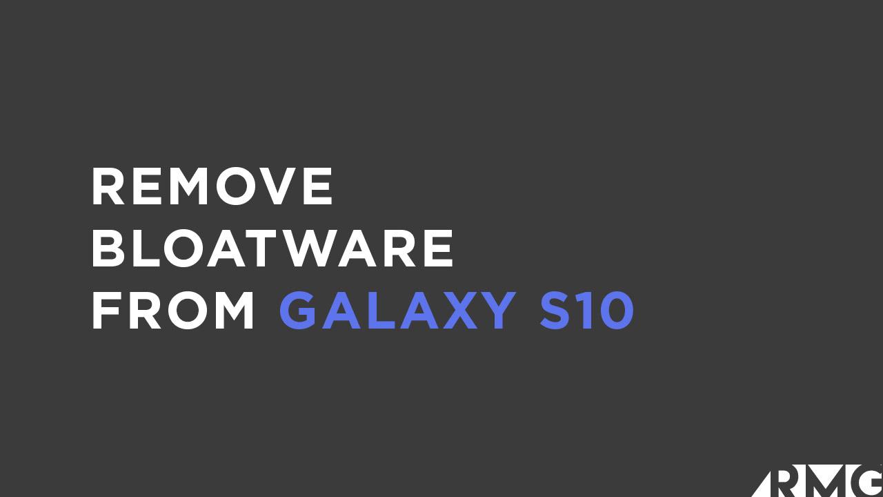 Remove Bloatware From Galaxy S10/S10+