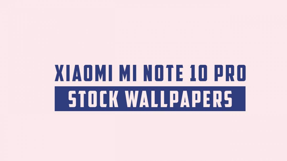 Xiaomi Mi Note 10 Pro Stock Wallpapers (Mi CC9 Pro)