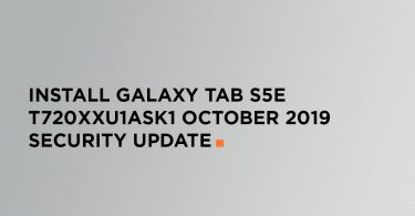 Install Galaxy Tab S5E T720XXU1ASK1 October 2019 Security Update