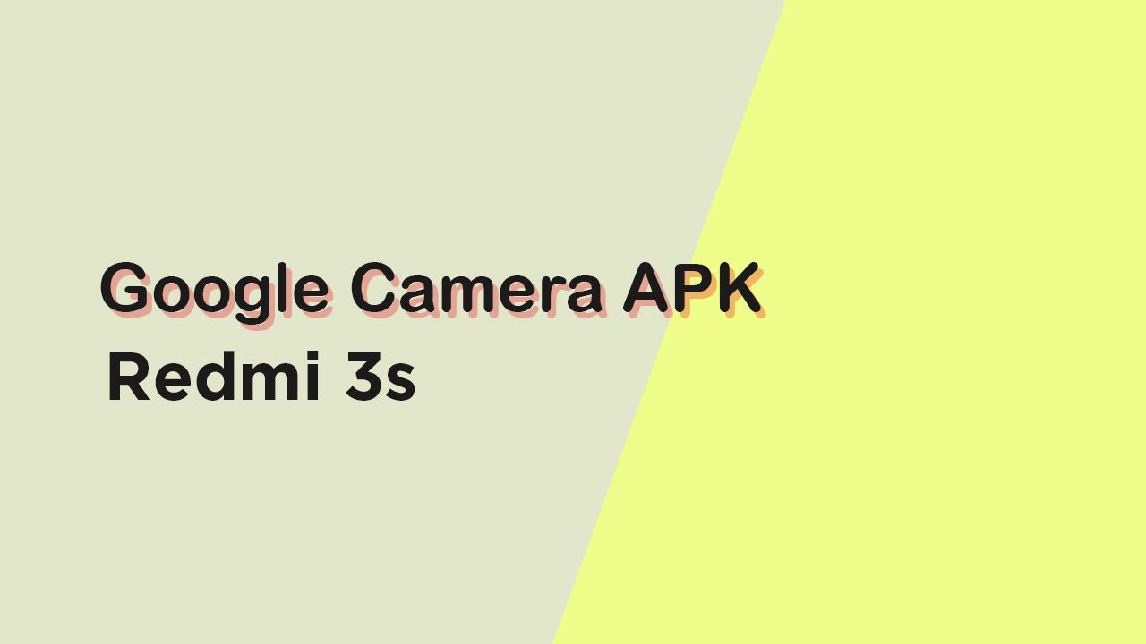 Download Google Camera APK For Redmi 3S