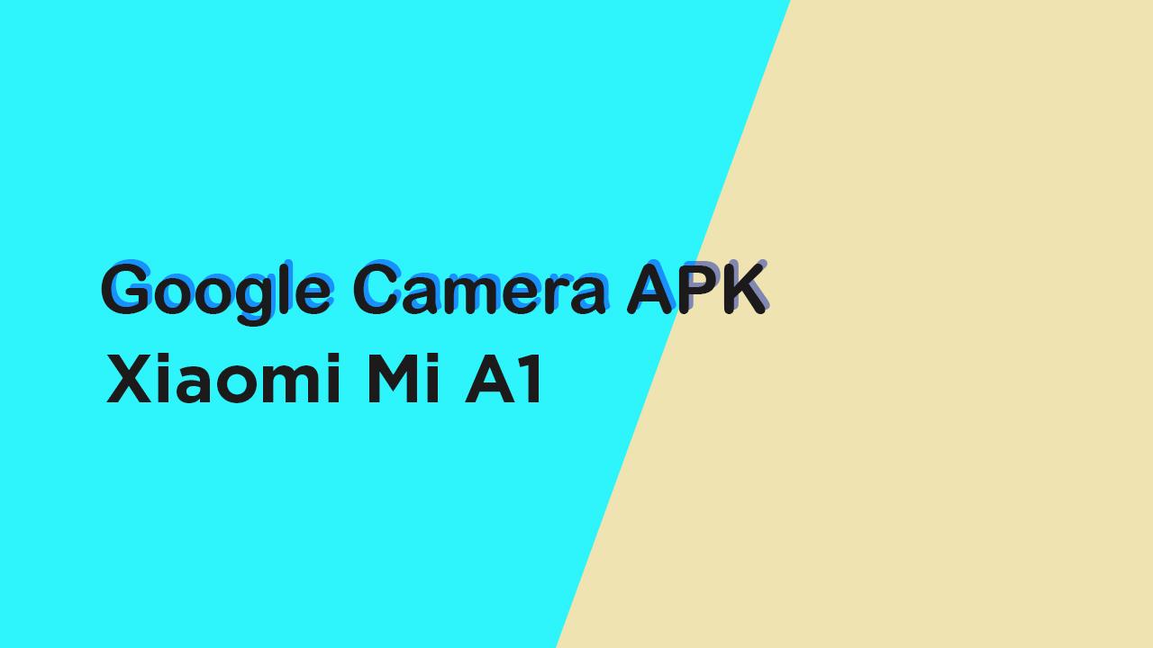 Google Camera APK For Xiaomi Mi A1