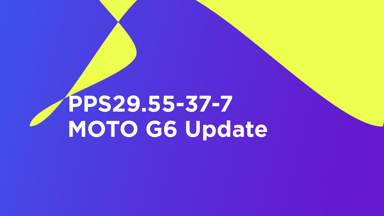 PPS29.55-37-7: Download Moto G6 November 2019 Patch