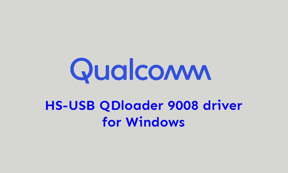 Download and Install Qualcomm HS-USB QDloader 9008 driver (Windows)