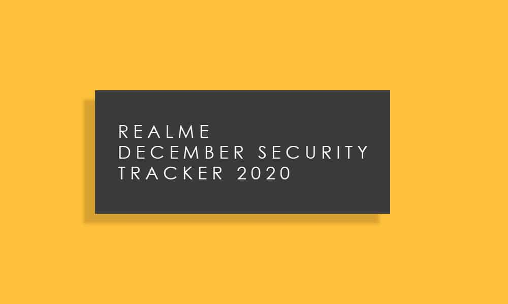 Realme December security patch 2020 update tracker